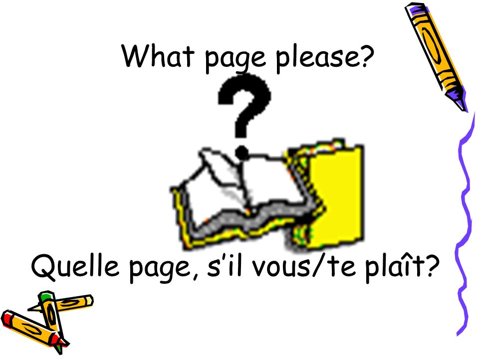 What page please? Quelle page, sil vous/te plaît?