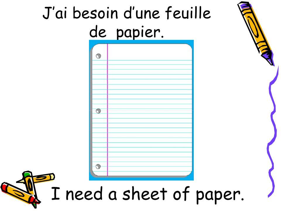 Jai besoin dune feuille de papier. I need a sheet of paper.
