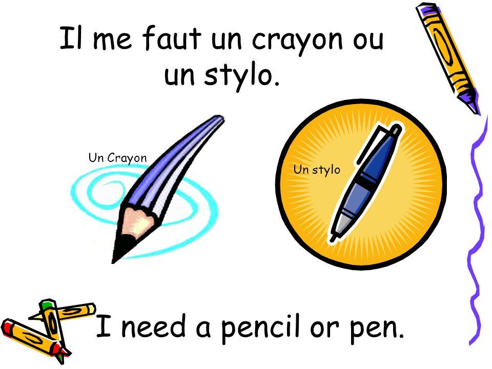Il me faut un crayon ou un stylo. I need a pencil or pen. Un Crayon Un stylo
