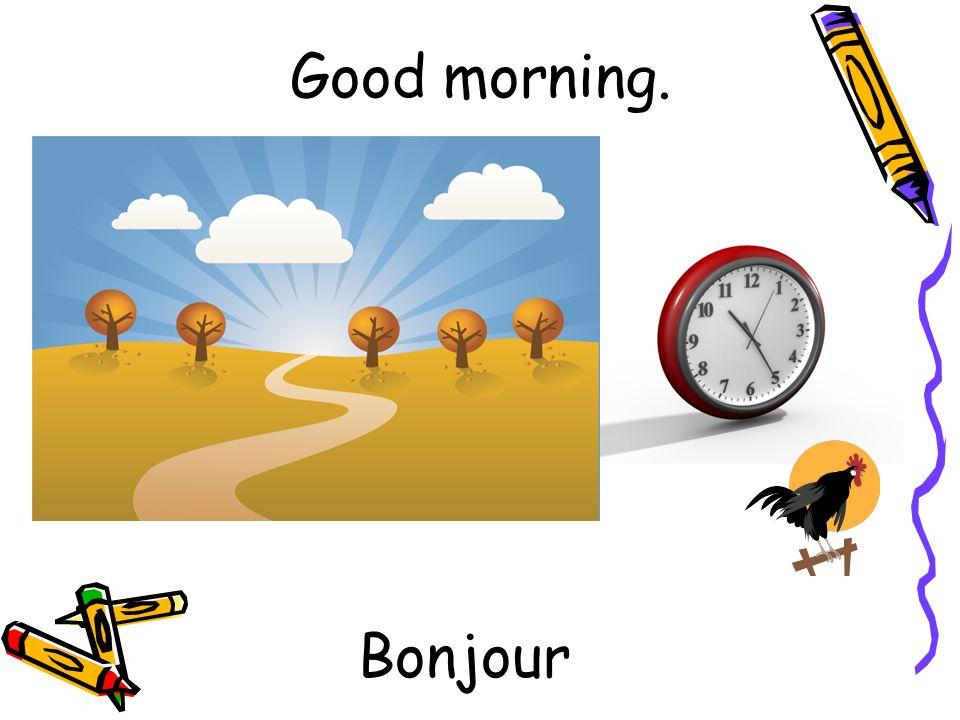 Bonjour Good morning.