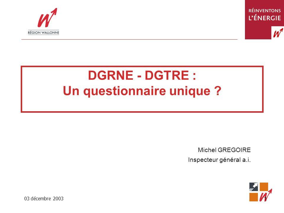 03 décembre 2003 1 DGRNE - DGTRE : Un questionnaire unique .