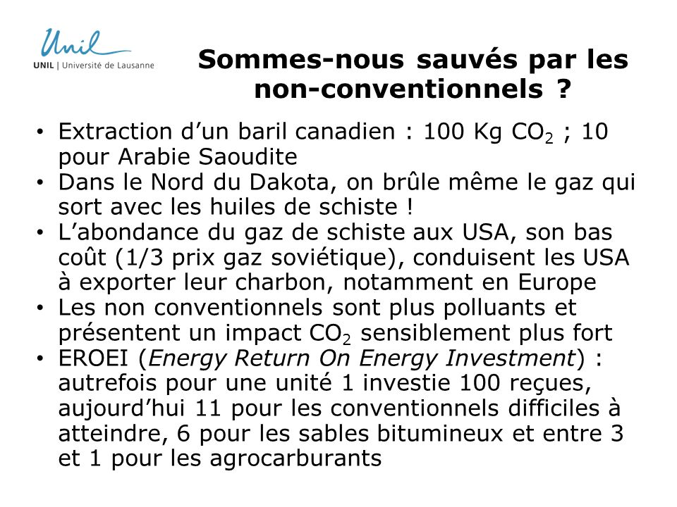 Sommes-nous sauvés par les non-conventionnels ? Extraction dun baril canadien : 100 Kg CO 2 ; 10 pour Arabie Saoudite Dans le Nord du Dakota, on brûle