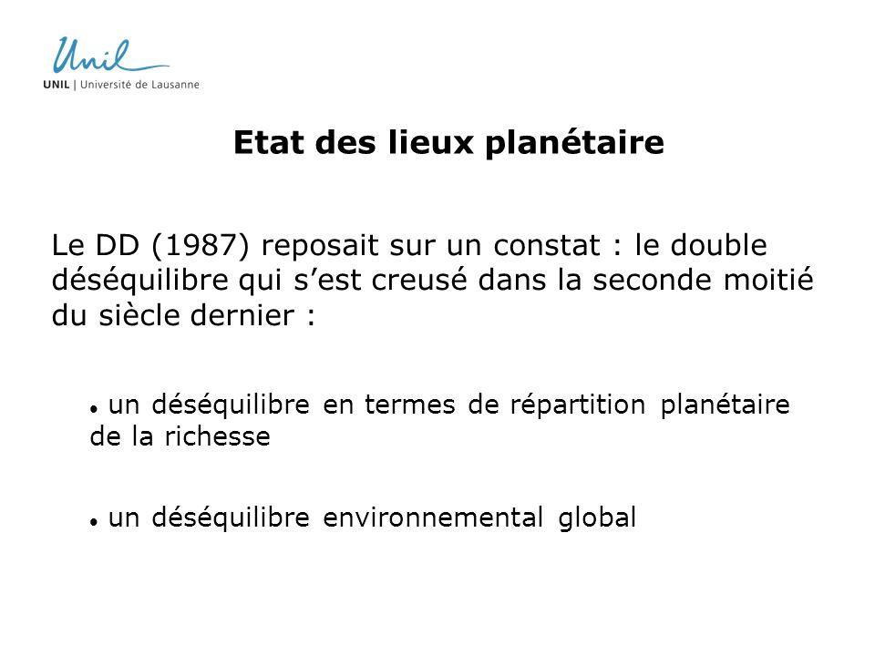 Le DD (1987) reposait sur un constat : le double déséquilibre qui sest creusé dans la seconde moitié du siècle dernier : un déséquilibre en termes de répartition planétaire de la richesse un déséquilibre environnemental global Etat des lieux planétaire