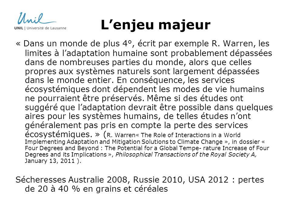 Lenjeu majeur « Dans un monde de plus 4°, écrit par exemple R. Warren, les limites à ladaptation humaine sont probablement dépassées dans de nombreuse