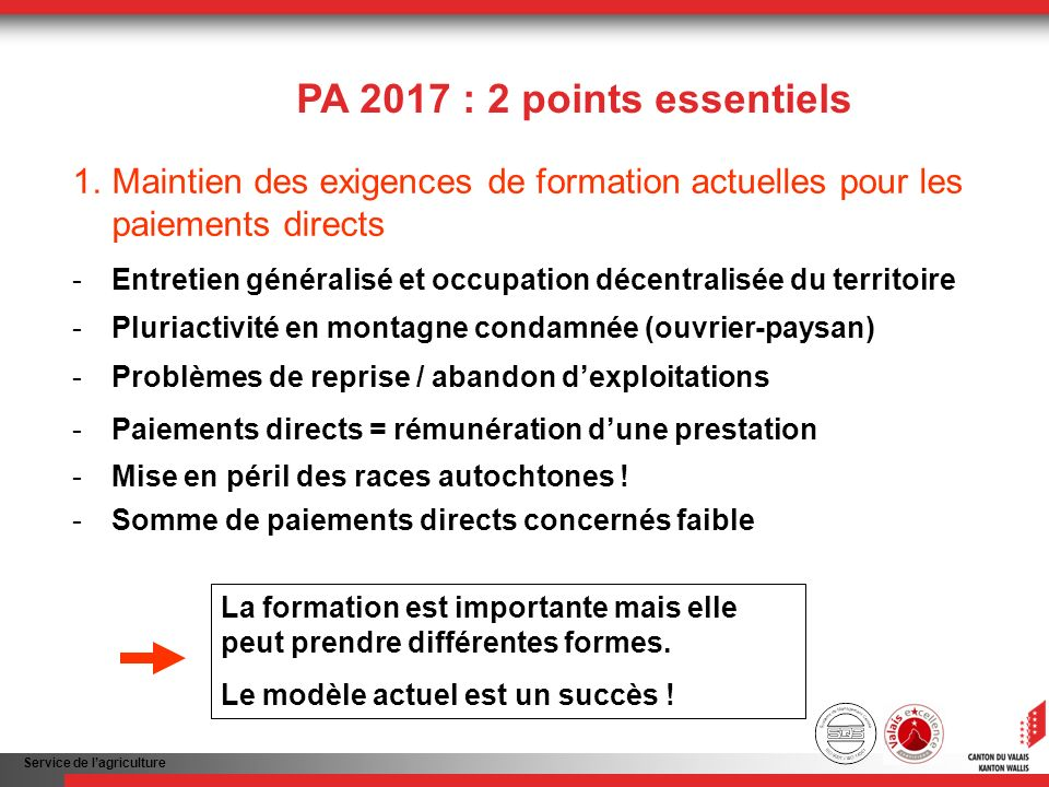 Service de lagriculture PA 2017 : 2 points essentiels 1.Maintien des exigences de formation actuelles pour les paiements directs - Entretien généralis