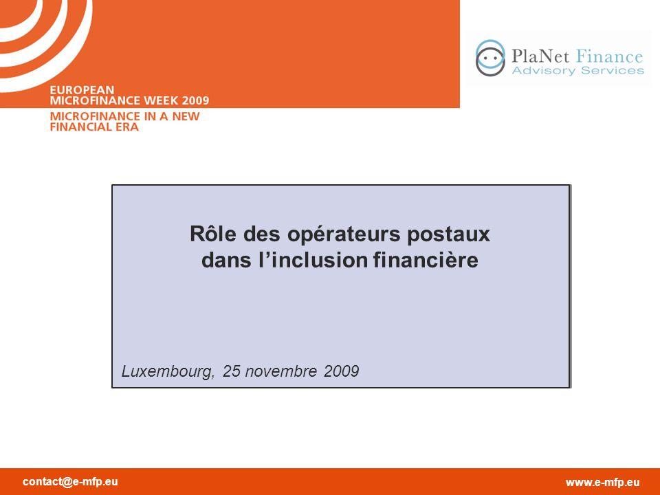 contact@e-mfp.eu www.e-mfp.eu Rôle des opérateurs postaux dans linclusion financière Luxembourg, 25 novembre 2009 Rôle des opérateurs postaux dans linclusion financière Luxembourg, 25 novembre 2009