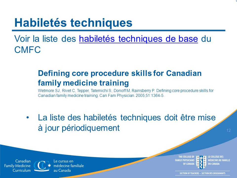 Habiletés techniques Voir la liste des habiletés techniques de base du CMFChabiletés techniques de base Defining core procedure skills for Canadian family medicine training Wetmore SJ, Rivet C, Tepper, Tatemichi S, Donoff M, Rainsberry P.