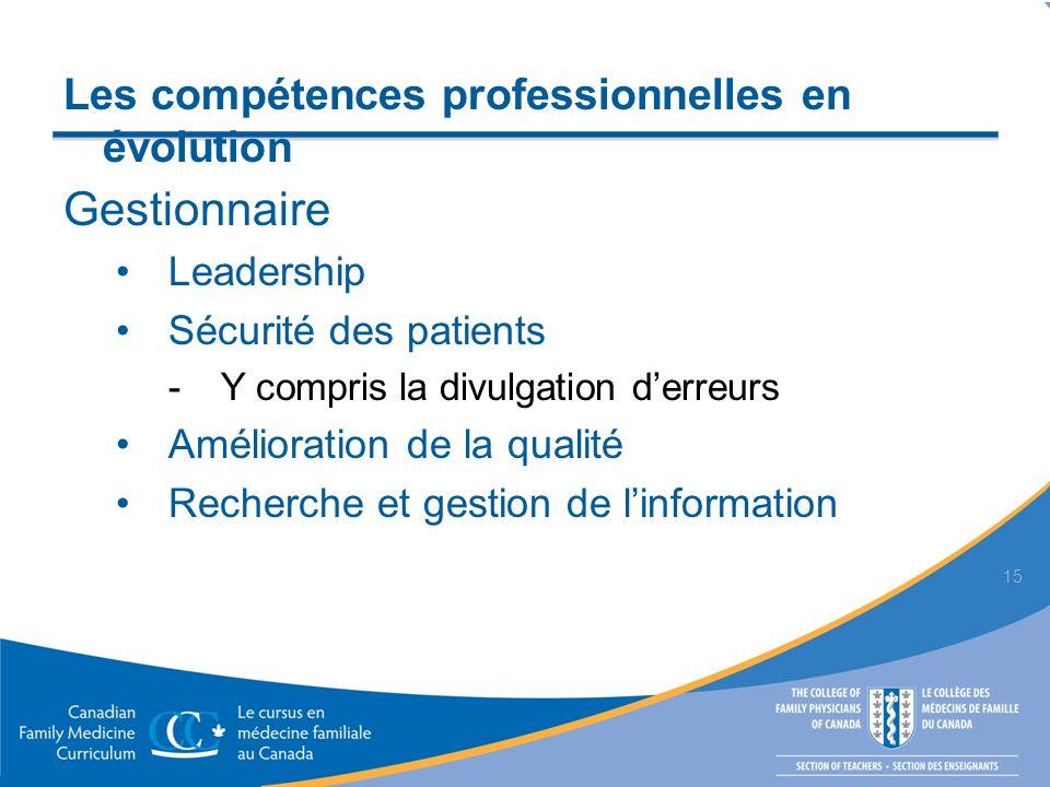 Gestionnaire Leadership Sécurité des patients Y compris la divulgation derreurs Amélioration de la qualité Recherche et gestion de linformation 15 Les compétences professionnelles en évolution