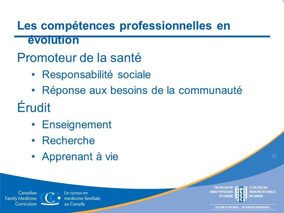Promoteur de la santé Responsabilité sociale Réponse aux besoins de la communauté Érudit Enseignement Recherche Apprenant à vie 16 Les compétences professionnelles en évolution