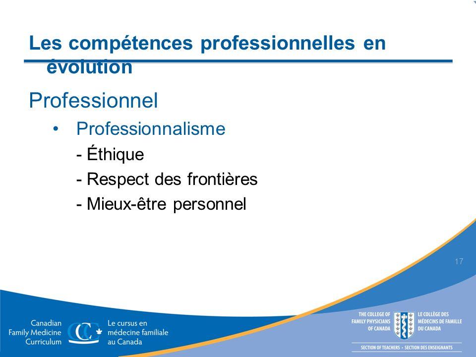 Professionnel Professionnalisme - Éthique - Respect des frontières - Mieux-être personnel 17 Les compétences professionnelles en évolution