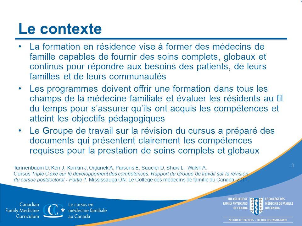 Le contexte La formation en résidence vise à former des médecins de famille capables de fournir des soins complets, globaux et continus pour répondre