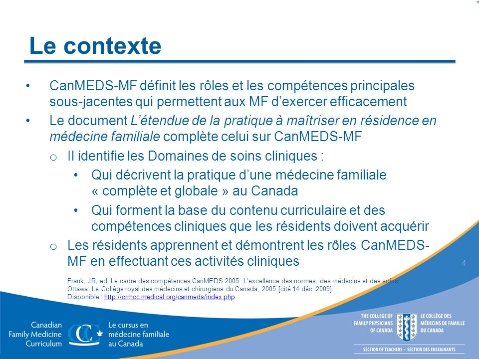 Le contexte CanMEDS-MF définit les rôles et les compétences principales sous-jacentes qui permettent aux MF dexercer efficacement Le document Létendue