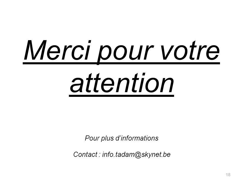 Merci pour votre attention Pour plus dinformations Contact : info.tadam@skynet.be 18