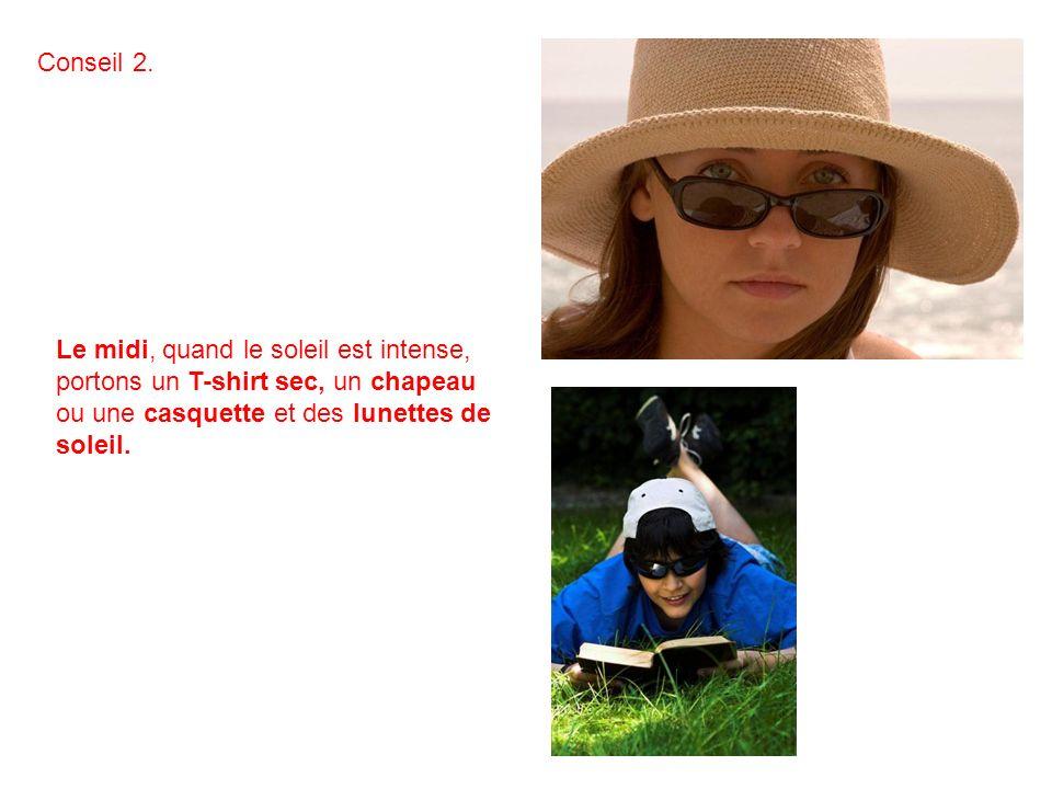 Le midi, quand le soleil est intense, portons un T-shirt sec, un chapeau ou une casquette et des lunettes de soleil. Conseil 2.