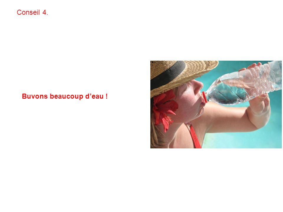 Buvons beaucoup deau ! Conseil 4.