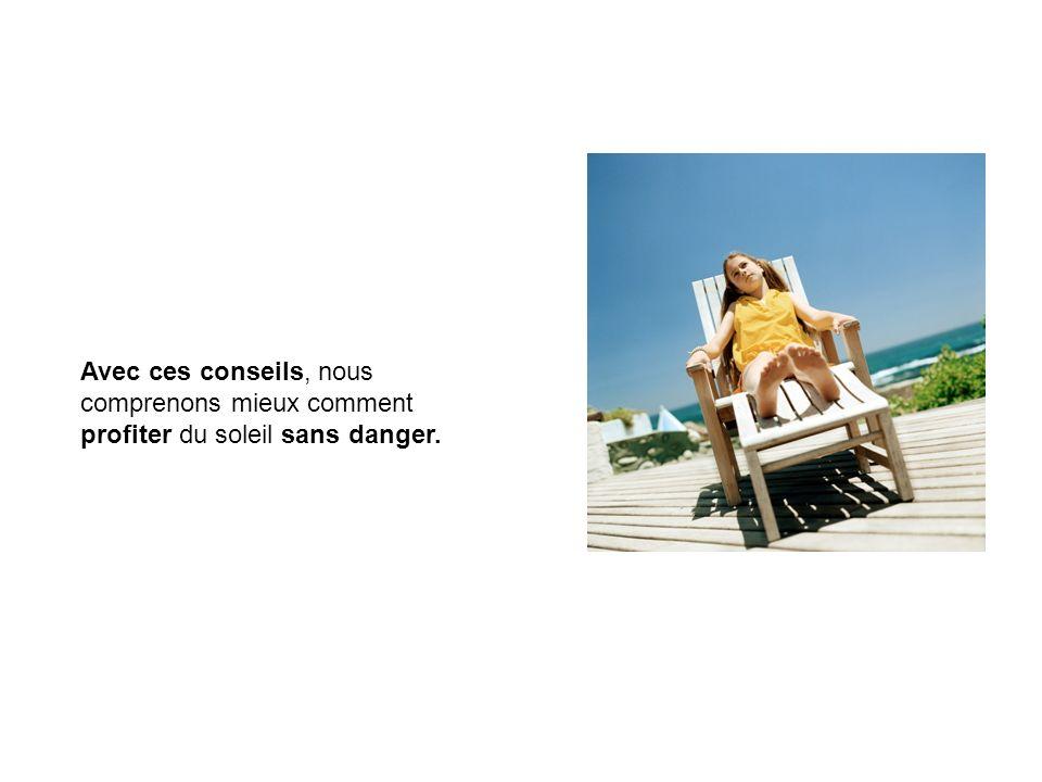 Avec ces conseils, nous comprenons mieux comment profiter du soleil sans danger.