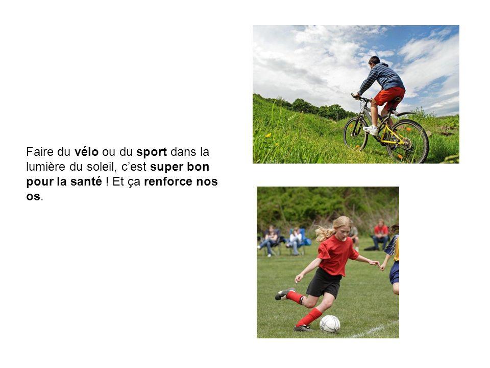 Faire du vélo ou du sport dans la lumière du soleil, cest super bon pour la santé ! Et ça renforce nos os.