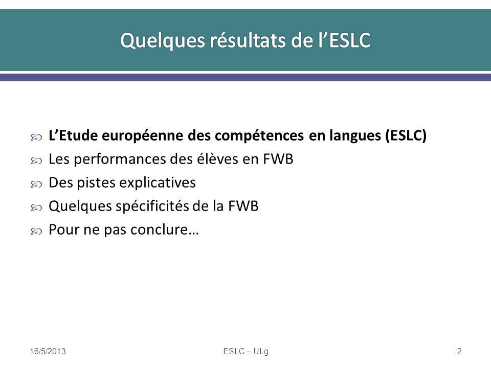 LEtude européenne des compétences en langues (ESLC) Les performances des élèves en FWB Des pistes explicatives Quelques spécificités de la FWB Pour ne pas conclure… 16/5/2013ESLC – ULg2
