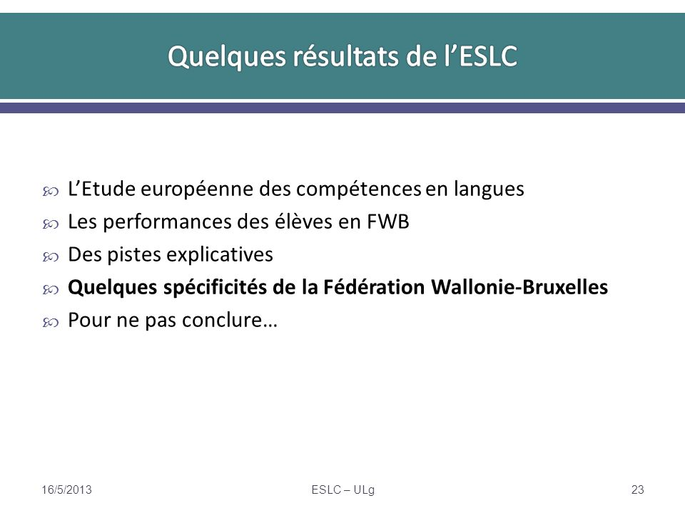 LEtude européenne des compétences en langues Les performances des élèves en FWB Des pistes explicatives Quelques spécificités de la Fédération Walloni
