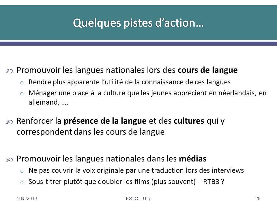 Promouvoir les langues nationales lors des cours de langue o Rendre plus apparente lutilité de la connaissance de ces langues o Ménager une place à la culture que les jeunes apprécient en néerlandais, en allemand, ….