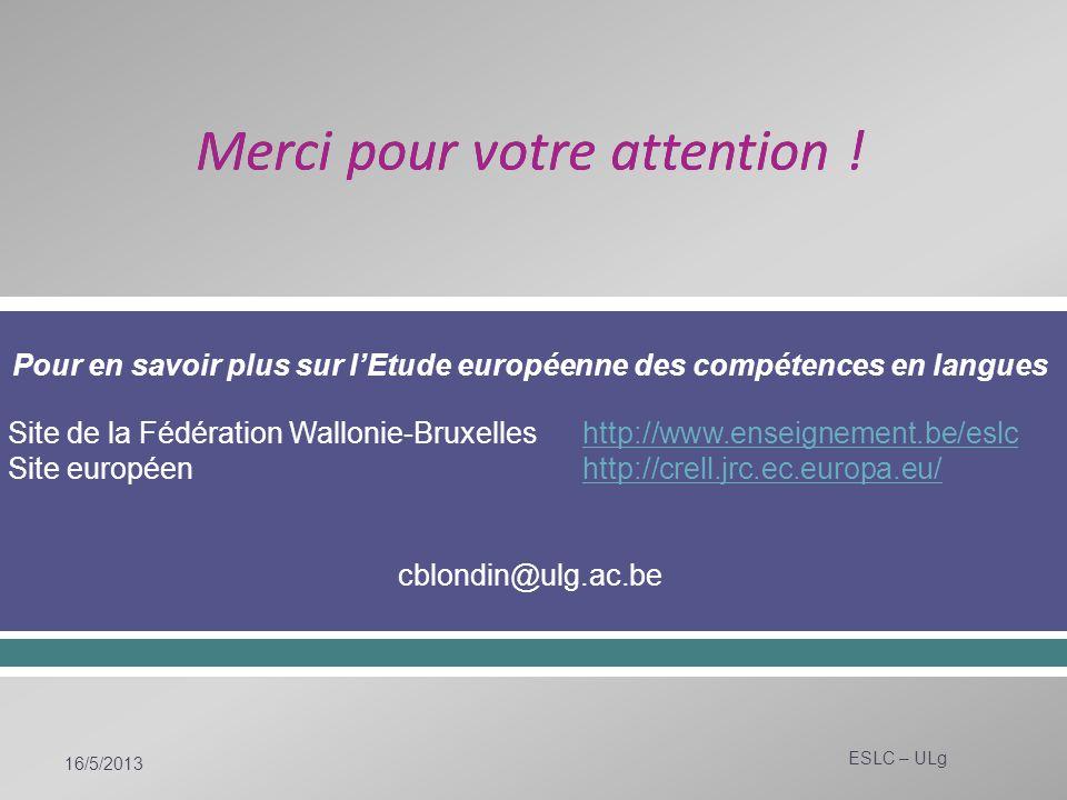Pour en savoir plus sur lEtude européenne des compétences en langues Site de la Fédération Wallonie-Bruxelles http://www.enseignement.be/eslc Site eur