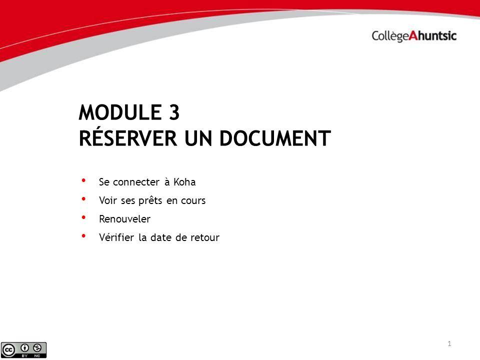 MODULE 3 RÉSERVER UN DOCUMENT 1 Se connecter à Koha Voir ses prêts en cours Renouveler Vérifier la date de retour