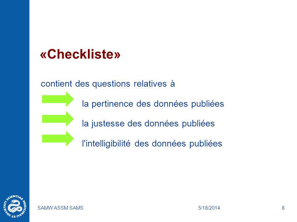 5/18/2014SAMW ASSM SAMS8 «Checkliste» contient des questions relatives à la pertinence des données publiées la justesse des données publiées l intelligibilité des données publiées