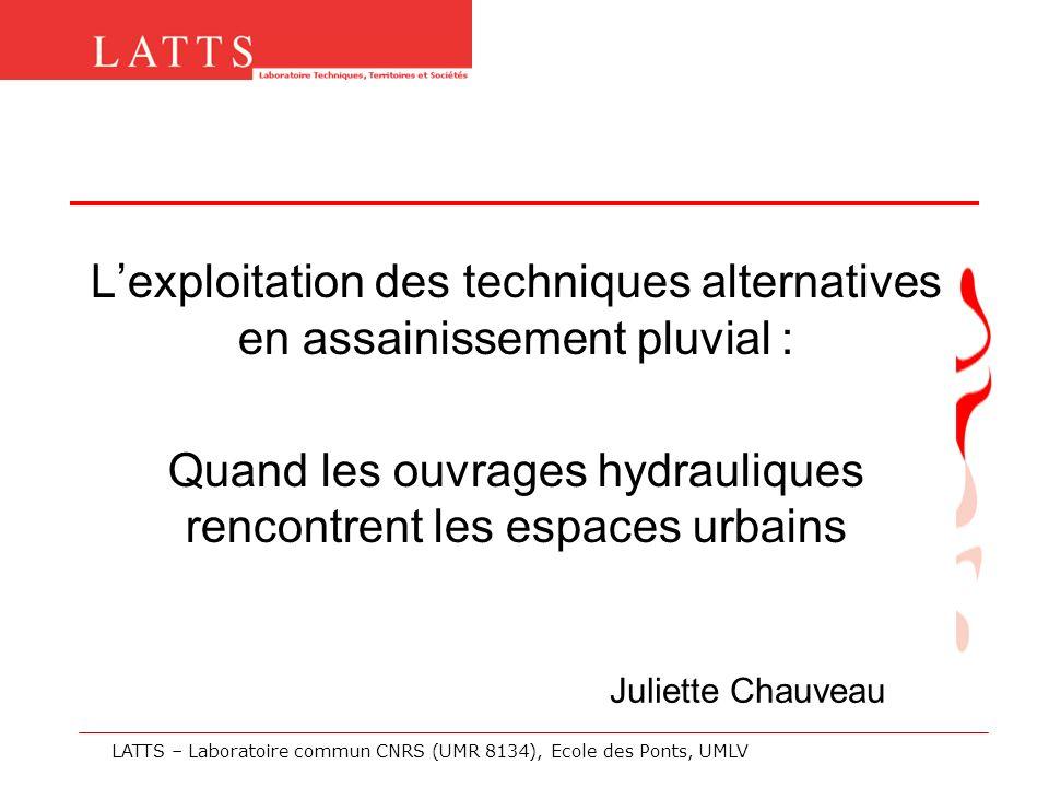 Lexploitation des techniques alternatives en assainissement pluvial : Quand les ouvrages hydrauliques rencontrent les espaces urbains Juliette Chauvea