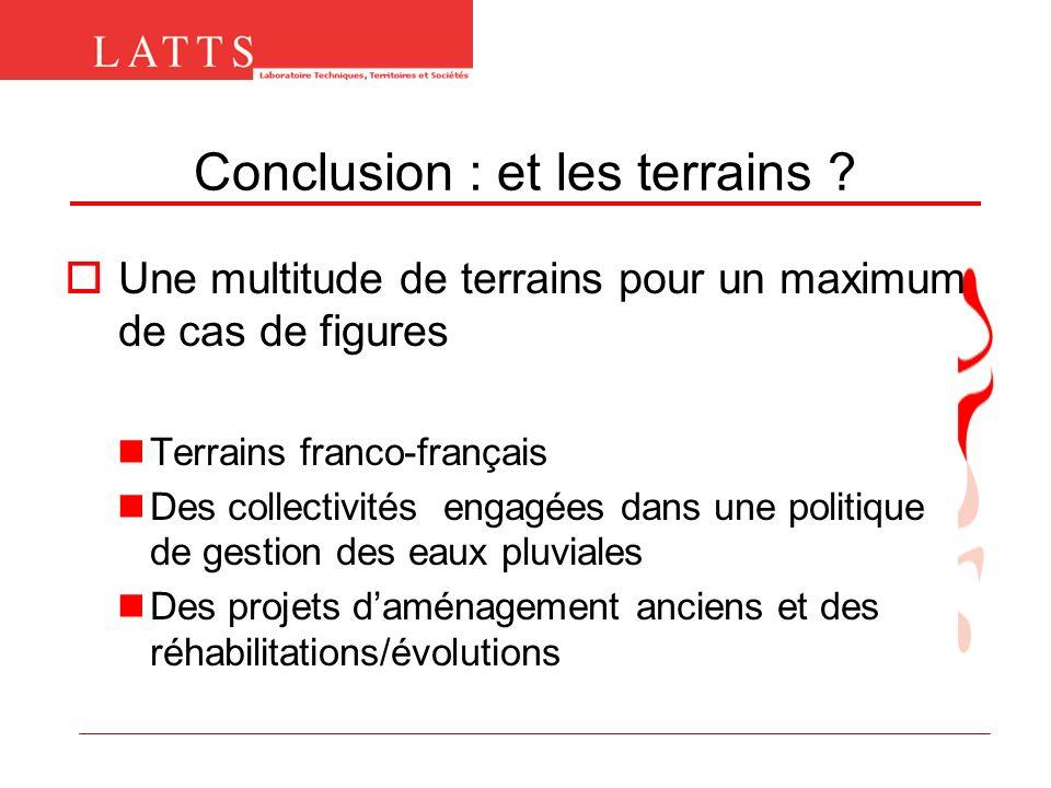 Conclusion : et les terrains ? Une multitude de terrains pour un maximum de cas de figures Terrains franco-français Des collectivités engagées dans un