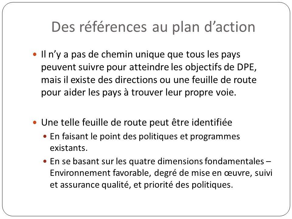 Des références au plan daction Il ny a pas de chemin unique que tous les pays peuvent suivre pour atteindre les objectifs de DPE, mais il existe des d