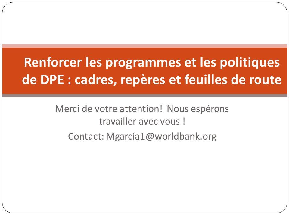 Merci de votre attention! Nous espérons travailler avec vous ! Contact: Mgarcia1@worldbank.org Renforcer les programmes et les politiques de DPE : cad