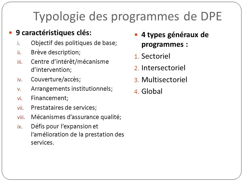 Typologie des programmes de DPE 9 caractéristiques clés: i. Objectif des politiques de base; ii. Brève description; iii. Centre dintérêt/mécanisme din