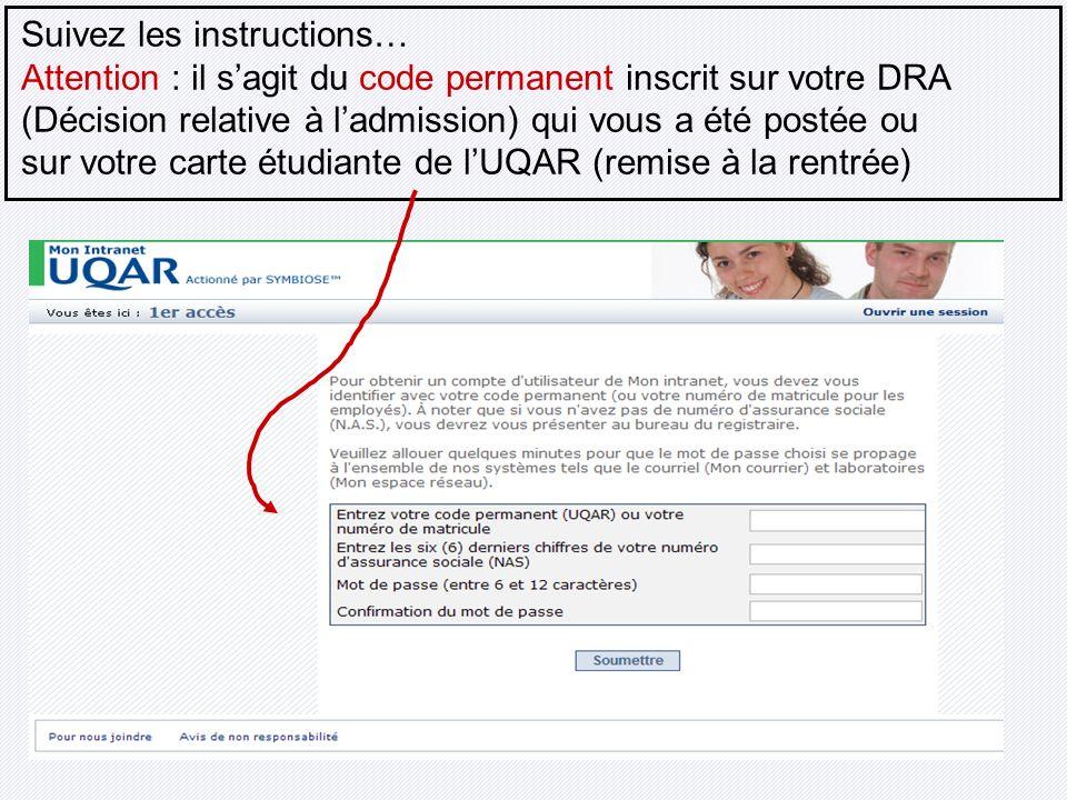 Suivez les instructions… Attention : il sagit du code permanent inscrit sur votre DRA (Décision relative à ladmission) qui vous a été postée ou sur vo