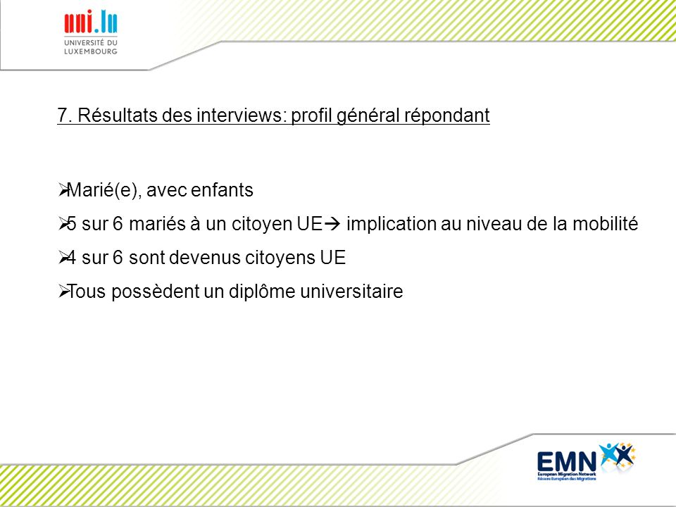 7. Résultats des interviews: profil général répondant Marié(e), avec enfants 5 sur 6 mariés à un citoyen UE implication au niveau de la mobilité 4 sur