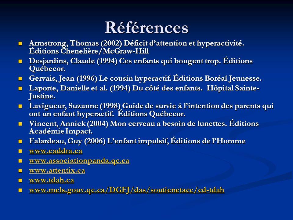 Références Armstrong, Thomas (2002) Déficit dattention et hyperactivité.