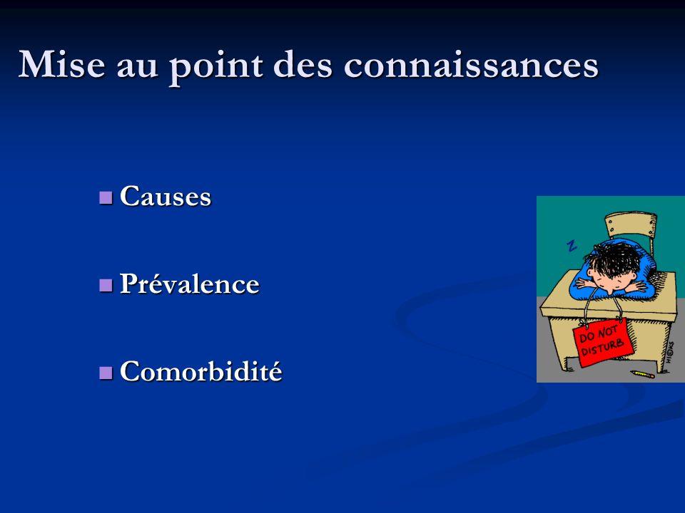 Mise au point des connaissances Causes Causes Prévalence Prévalence Comorbidité Comorbidité
