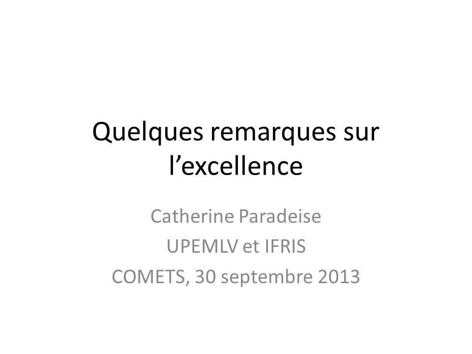 Quelques remarques sur lexcellence Catherine Paradeise UPEMLV et IFRIS COMETS, 30 septembre 2013