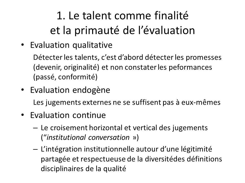 1. Le talent comme finalité et la primauté de lévaluation Evaluation qualitative Détecter les talents, cest dabord détecter les promesses (devenir, or