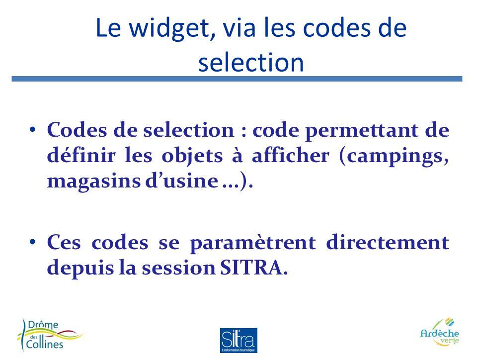 Le widget, via les codes de selection Codes de selection : code permettant de définir les objets à afficher (campings, magasins dusine...). Ces codes