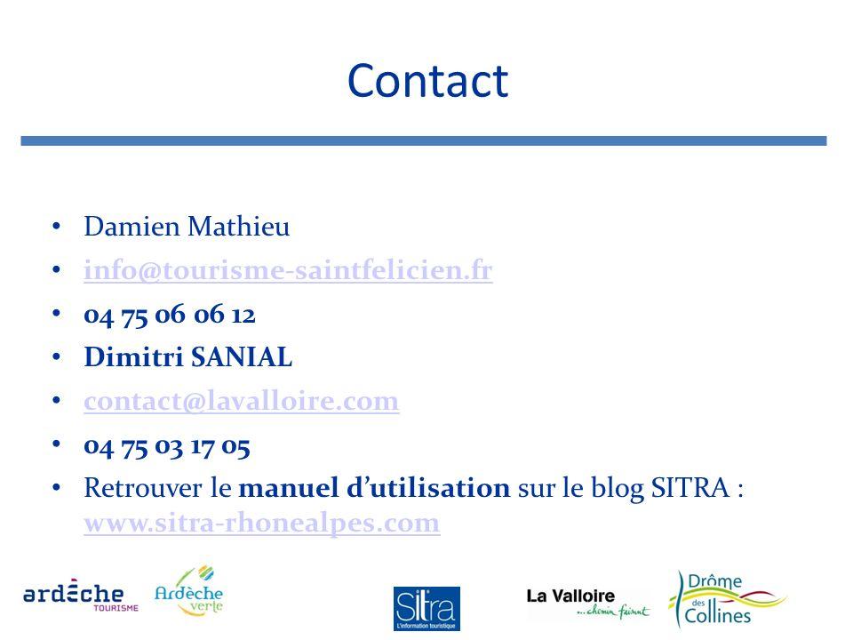 Contact Damien Mathieu info@tourisme-saintfelicien.fr 04 75 06 06 12 Dimitri SANIAL contact@lavalloire.com 04 75 03 17 05 Retrouver le manuel dutilisation sur le blog SITRA : www.sitra-rhonealpes.com www.sitra-rhonealpes.com