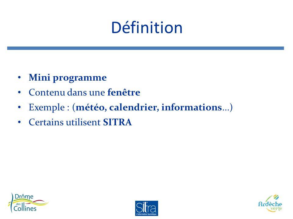 Définition Mini programme Contenu dans une fenêtre Exemple : (météo, calendrier, informations...) Certains utilisent SITRA