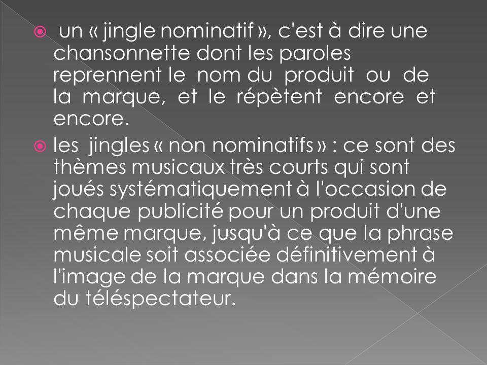 un « jingle nominatif », c'est à dire une chansonnette dont les paroles reprennent le nom du produit ou de la marque, et le répètent encore et encore.