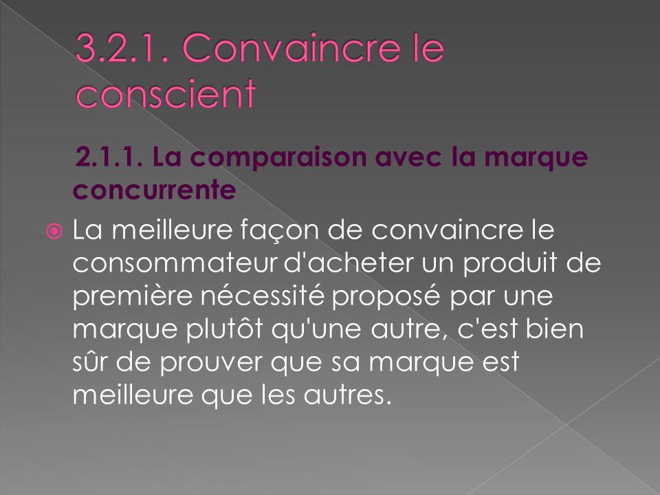 2.1.1. La comparaison avec la marque concurrente La meilleure façon de convaincre le consommateur d'acheter un produit de première nécessité proposé p