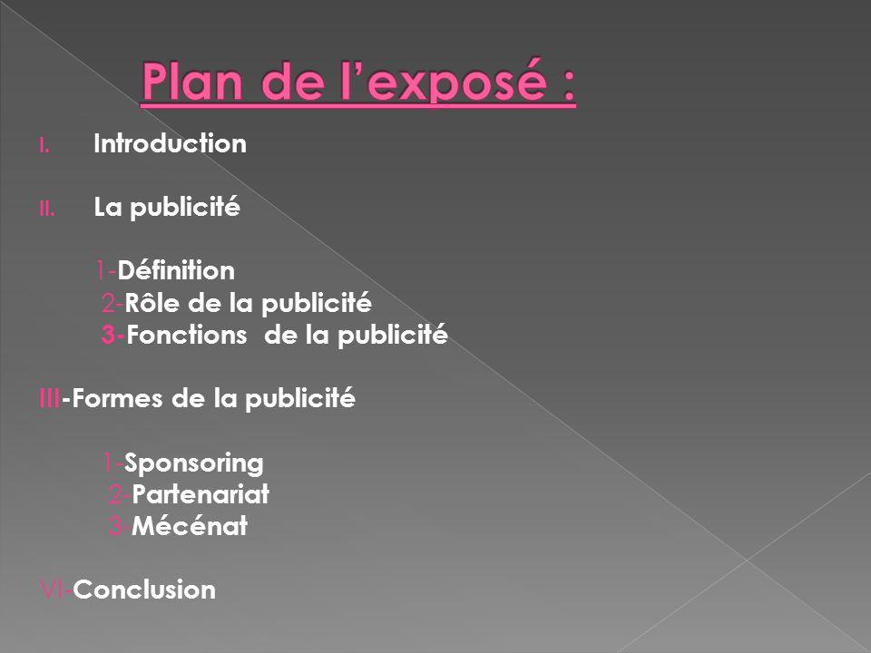 I. Introduction II. La publicité 1- Définition 2- Rôle de la publicité 3-Fonctions de la publicité III-Formes de la publicité 1- Sponsoring 2- Partena