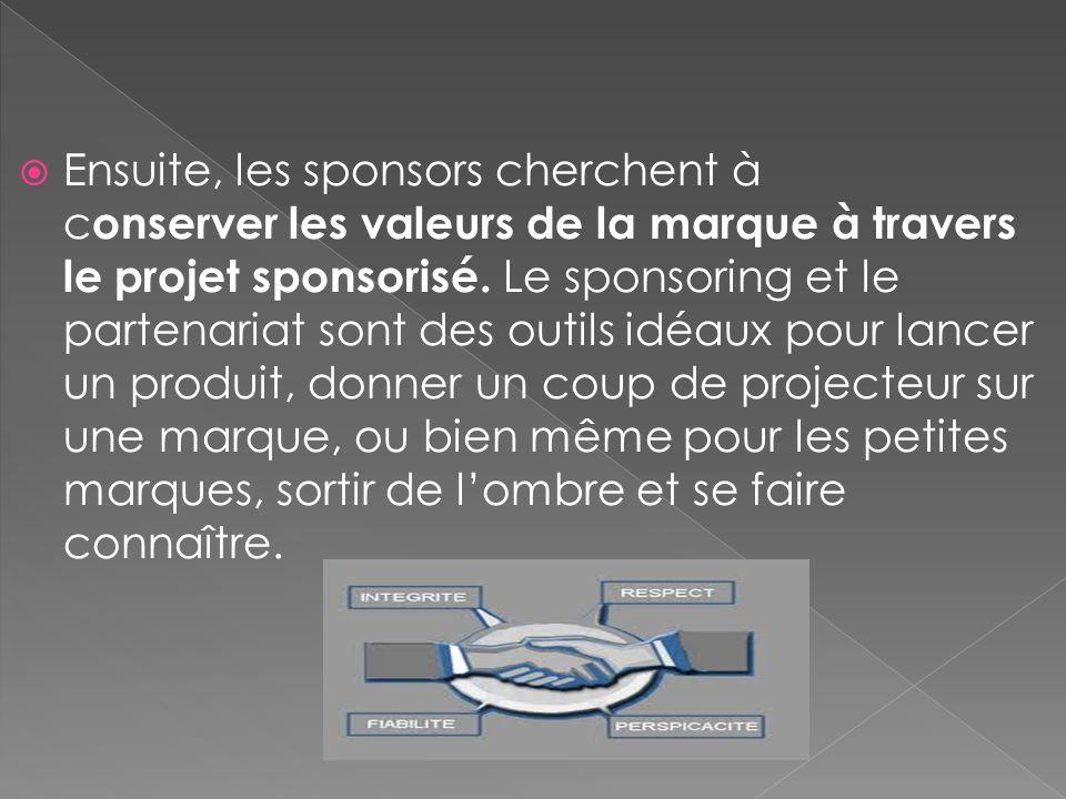 Ensuite, les sponsors cherchent à c onserver les valeurs de la marque à travers le projet sponsorisé. Le sponsoring et le partenariat sont des outils