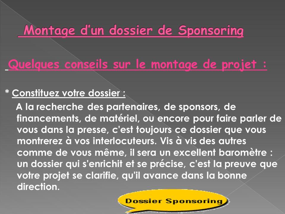Quelques conseils sur le montage de projet : * Constituez votre dossier : A la recherche des partenaires, de sponsors, de financements, de matériel, o