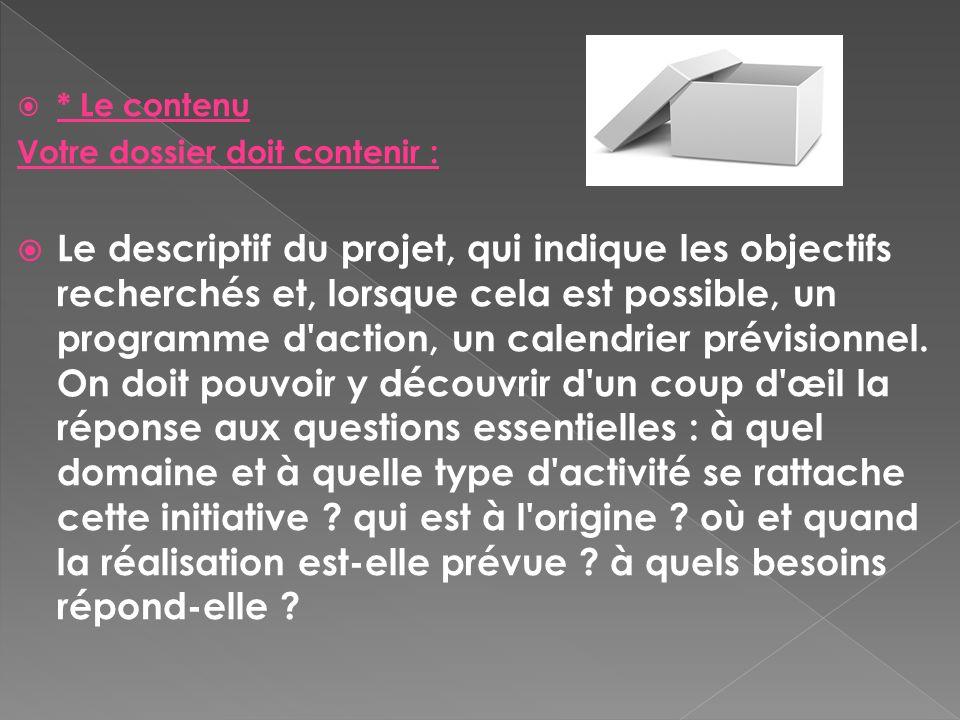 * Le contenu Votre dossier doit contenir : Le descriptif du projet, qui indique les objectifs recherchés et, lorsque cela est possible, un programme d