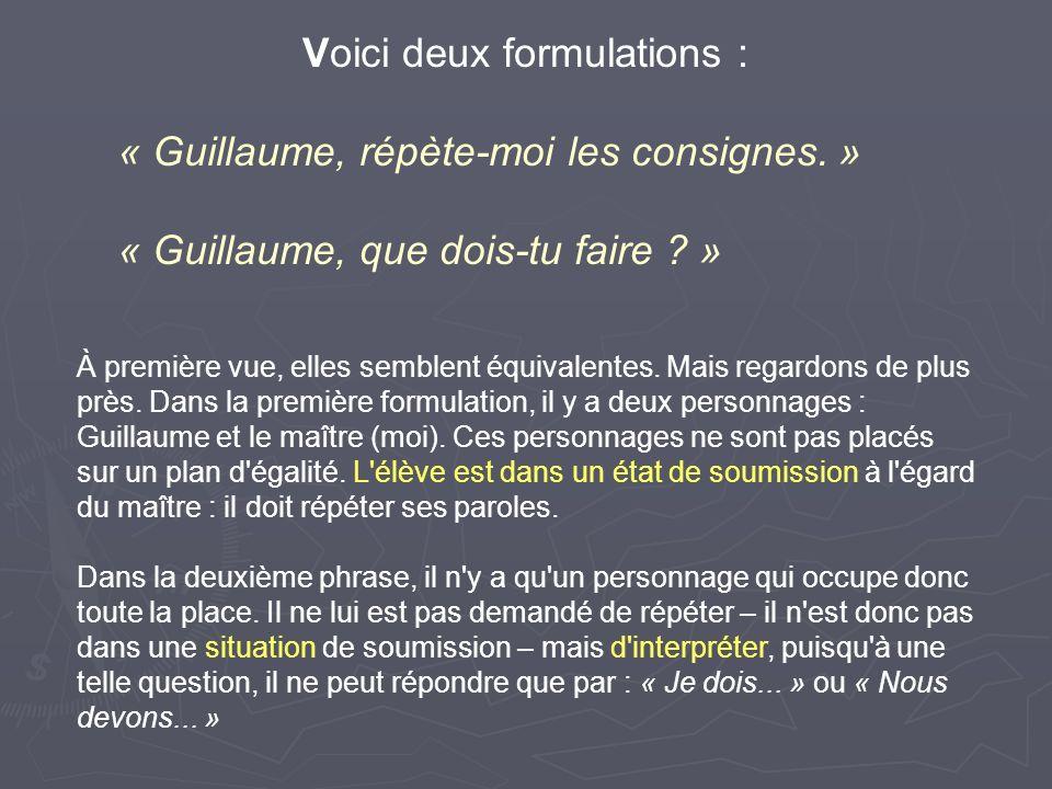 Voici deux formulations : « Guillaume, répète-moi les consignes. » « Guillaume, que dois-tu faire ? » À première vue, elles semblent équivalentes. Mai