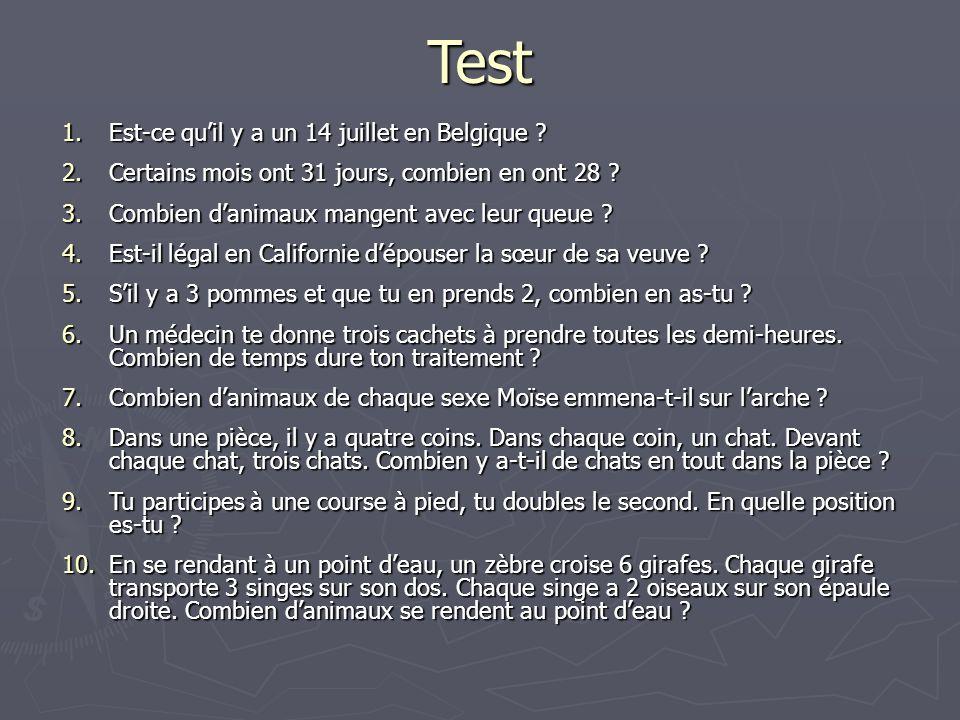 Test 1.Est-ce quil y a un 14 juillet en Belgique ? 2.Certains mois ont 31 jours, combien en ont 28 ? 3.Combien danimaux mangent avec leur queue ? 4.Es