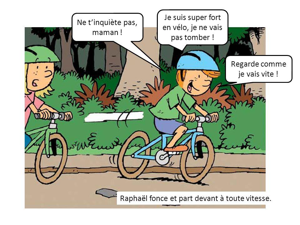 Raphaël fonce et part devant à toute vitesse. Ne tinquiète pas, maman ! Je suis super fort en vélo, je ne vais pas tomber ! Regarde comme je vais vite